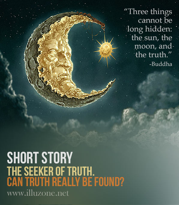 SHORT STORY | The Seeker of Truth. Can truth really be found?