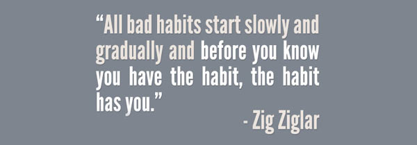 quote on bad habits zig zagler